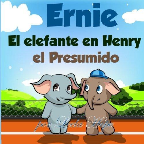 Ernie El Elefante En Henry El Presumido (cuentos para dormir a los ni??os de 2 a 6 a??os de edad).Spanish books for children (Spanish Edition)) by Leela Hope (2016-04-16)