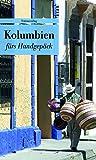 Kolumbien fürs Handgepäck: Geschichten und Berichte - Ein Kulturkompass (Bücher fürs Handgepäck) (Unionsverlag Taschenbücher)