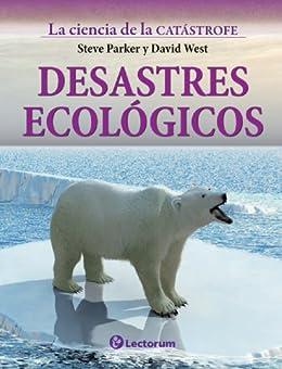 Desastres ecológicos (La ciencia de la catastrofe nº 2) de [Parker, Steve, West, David]