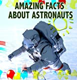 Amazing Facts about Astronauts ; Children Book ; Picture Book for KIDS ; Bedtime Story ; Ages 4 - 9