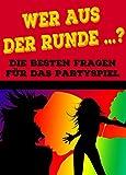 Wer aus der Runde ...? Die besten Fragen für das Partyspiel + Trinkspiel: Ideen-Buch: Partyspiele Trinspiele