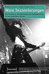 Ware Inszenierungen: Performance, Vermarktung und Authentizität in der populären Musik (Beiträge zur Popularmusikforschung)