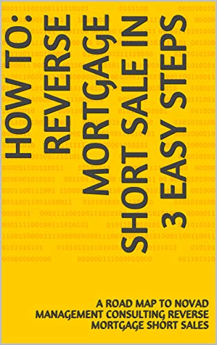 How To: Reverse Mortgage Short Sale In 3 Easy Steps: A Road Map to Novad Management Consulting Reverse Mortgage Short Sales (English Edition)