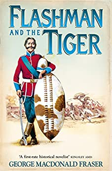 Flashman and the Tiger: And Other Extracts from the Flashman Papers (The Flashman Papers, Book 12) by [Fraser, George MacDonald]