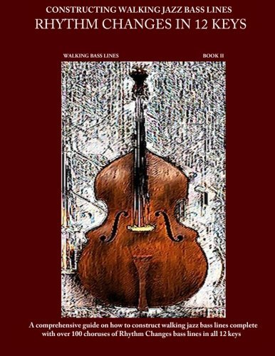 Constructing Walking Jazz Bass Lines Book II Walking Bass Lines: Rhythm Changes in 12 Keys Upright Bass method by Steven Mooney (2010-10-07)