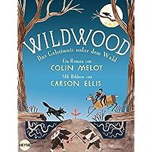 Wildwood - Das Geheimnis unter dem Wald: Roman (Die Wildwood-Chroniken 2) (German Edition)