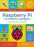 Raspberry Pi - 35 projets ludiques - Créez des robots, des jeux, des accessoires pour la maison
