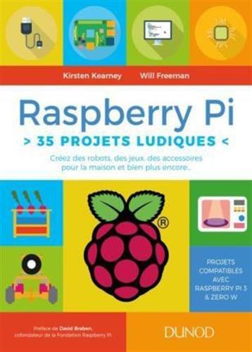 Raspberry Pi : 35 projets ludiques - Créez des robots, des jeux, des accessoires pour la maison par Kirsten Kearney, Will Freeman