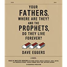 Your Fathers, Where Are They? And the Prophets, Do They Live Forever? by Dave Eggers (2014-06-17)