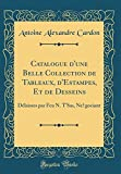 Telecharger Livres Catalogue D Une Belle Collection de Tableaux D Estampes Et de Desseins Delaisses Par Feu N T Sas Negociant Classic Reprint (PDF,EPUB,MOBI) gratuits en Francaise