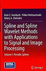 [(Spline and Spline Wavelet Methods with Applications to Signal and Image Processing: Periodic Splines Volume I)] [By (author) Amir Z. Averbuch ] published on (April, 2014)