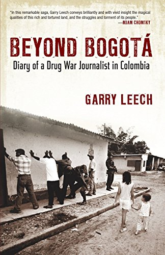 Beyond Bogota: Diary of a Drug War Journalist in Colombia by Garry Leech (1-Feb-2010) Paperback