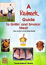 A Redneck Guide for Grillin' and Smokin' Meat - How we do it in the Deep South! (English Edition)