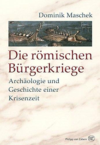 Die römischen Bürgerkriege: Archäologie und Geschichte einer Krisenzeit