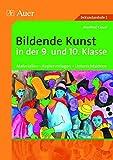 Bildende Kunst in der 9. und 10. Klasse: Materialien - Kopiervorlagen - Unterrichtsideen (Bildende Kunst Sekundarstufe)