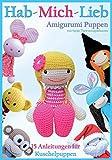 Hab-mich-lieb Amigurumi Puppen: 15 Anleitungen für Kuschelpuppen