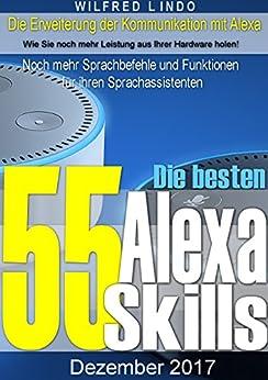 Die 55 besten Alexa Skills: Noch mehr Sprachbefehle und Funktionen für ihren Sprachassistenten – Wissen aus der Cloud von [Lindo, Wilfred]