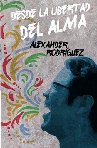 Desde la libertad del alma por Alexander Rodríguez