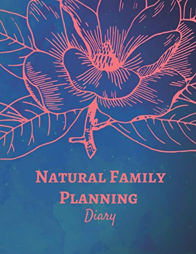 Natural Family Planning Diary: NFP Journal to Monitor Your Cycle with the Sympto-Thermal Method - Women's Health Logbook Notebook to Naturally Log and ... Your Fertility and Track Your Menstrual Cycle