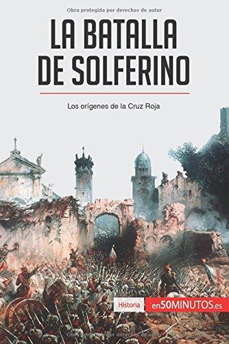 Descargar Libro La batalla de Solferino: Los orígenes de la Cruz Roja de 50Minutos.Es