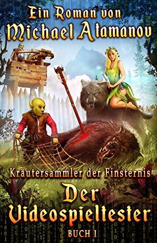 Der Videospieltester (Kräutersammler der Finsternis Buch 1) LitRPG-Serie -