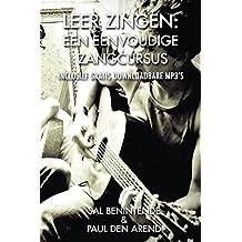 Leer Zingen: Een Eenvoudige Zangcursus: Inclusief gratis downloadbare Mp3's