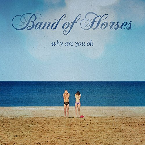 Why Are You Okay (Limited Vinyl) [Vinyl LP] (Band Of Horses Vinyl)