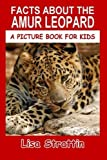 Facts About The Amur Leopard: Volume 89 (A Picture Book For Kids)