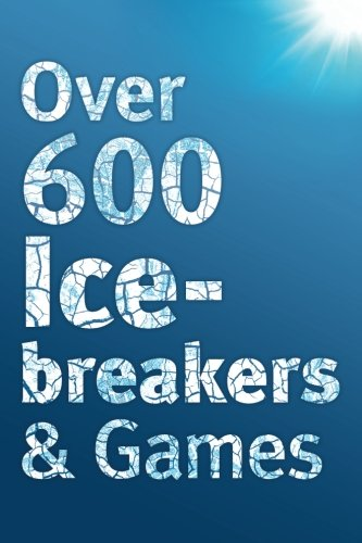 over-600-icebreakers-games-hundreds-of-ice-breaker-questions-team-building-games-and-warm-up-activit
