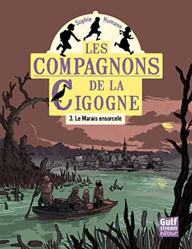Les Compagnons de la cigogne - tome 3 Le Marais ensorcelé (3) par Sophie Humann