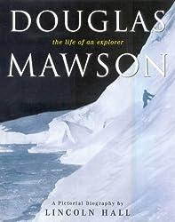 Douglas Mawson: The Life of an Explorer by Lincoln Hall (2000-10-31)