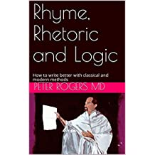 Rhyme, Rhetoric and Logic: How to write better with classical and modern methods (English Edition)