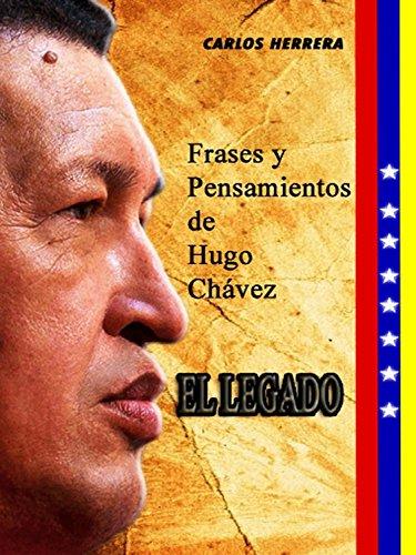 El Legado: Frases y Pensamientos de Hugo Chávez