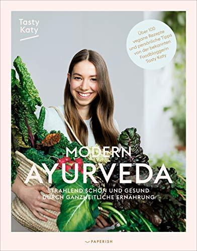 MODERN AYURVEDA: Strahlend schön und gesund durch ganzheitliche Ernährung - über 100 vegane und vegetarische Rezepte. Mit großem Einleitungsteil und Dosha Test (PAPERISH Kochbücher)