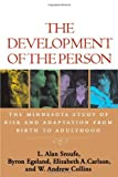 The Development of the Person: The Minnesota Study of Risk and Adaptation from Birth to Adulthood by L. Alan Sroufe PhD (2009-02-20)