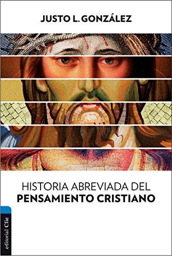 Historia abreviada del pensamiento cristiano por Justo L. González