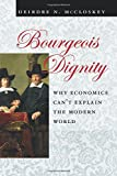 Bourgeois Dignity – Why Economics Can′t Explain the Modern World