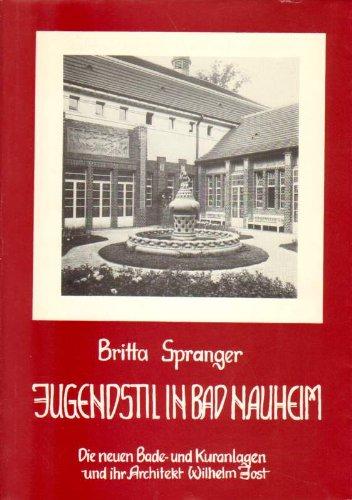 Jugendstil in Bad Nauheim. Die neuen Bade- und Kuranlagen und ihr Architekt Wilhelm Jost