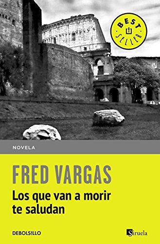 Los que van a morir te saludan (BEST SELLER) por Fred Vargas