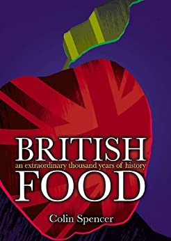 British Food: An Extraordinary Thousand Years of History by [Spencer, Colin]