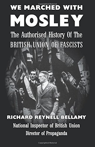 We Marched With Mosley: The Authorised History of the British Union Of Fascist por Richard Reynell Bellamy