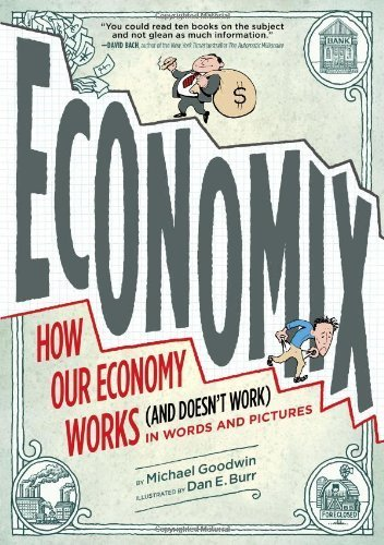 Economix: How Our Economy Works (and Doesn't Work), in Words and Pictures by Goodwin, Michael, Bach, David, Bakan, Joel (2012) Paperback