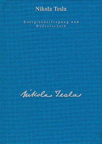 Gesamtausgabe: Seine Werke, 6 Bde., Bd.4, Energieübertragung und Radiotechnik (Edition Tesla)