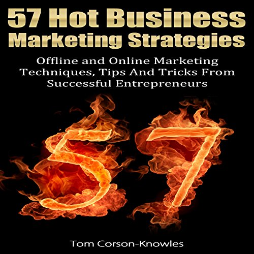 57 Hot Business Marketing Strategies: Offline and Online Marketing Techniques, Tips and...