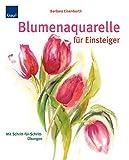 Blumenaquarelle für Einsteiger: Mit Schritt-für-Schritt Übungen - Barbara Eisenbarth