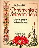 Ornamentale Seidenmalerei. Originalvorlagen und Anleitungen - Ute Patel-Missfeldt