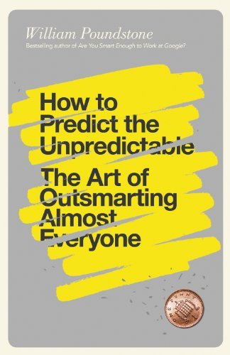 How to Predict the Unpredictable: The Art of Outsmarting Almost Everyone: Written by William Poundstone, 2014 Edition, Publisher: Oneworld Publications [Paperback]