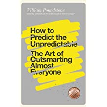 How to Predict the Unpredictable: The Art of Outsmarting Almost Everyone by William Poundstone (2014-09-04)