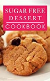 Sugar Free Dessert Cookbook: Healthy And Delicious Sugar Free Dessert And Baking Recipes (Sugar Free Diet Book 1)
