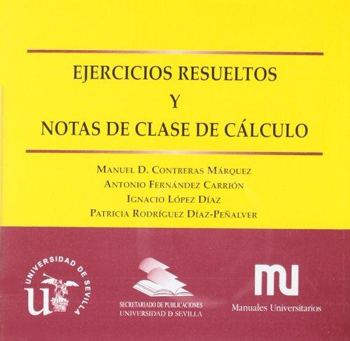 Ejercicios resueltos y notas de clase de cálculo (Manuales Universitarios) por Manuel Contreras Márquez